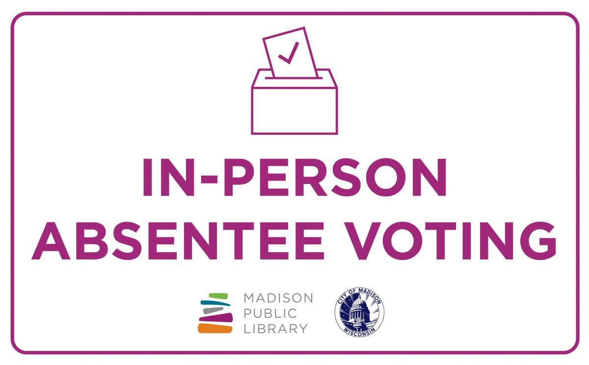 Vote in-person absentee at select Madison Public Library locations and return absentee ballots