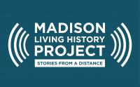 Madison Living History Project Stories from a Distance